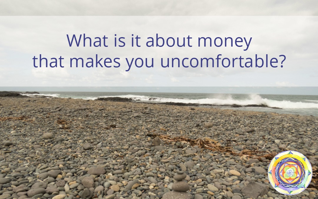 What is it about money that makes you uncomfortable?