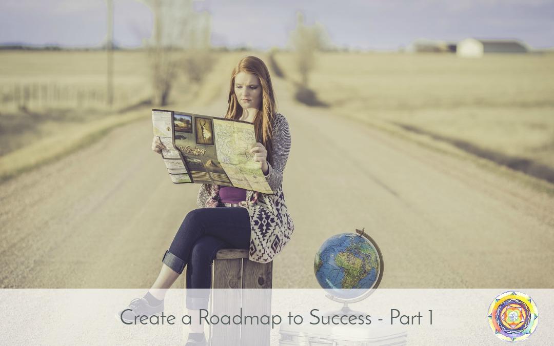 Create a Roadmap to Success – Part 1